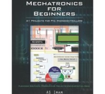 Mechatronics for Beginners: 21 Projects for PIC Microcontrollers By As Imam E-Book