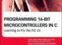 Programming 16-Bit PIC Microcontrollers in C By Lucio Di Jasio E-Book